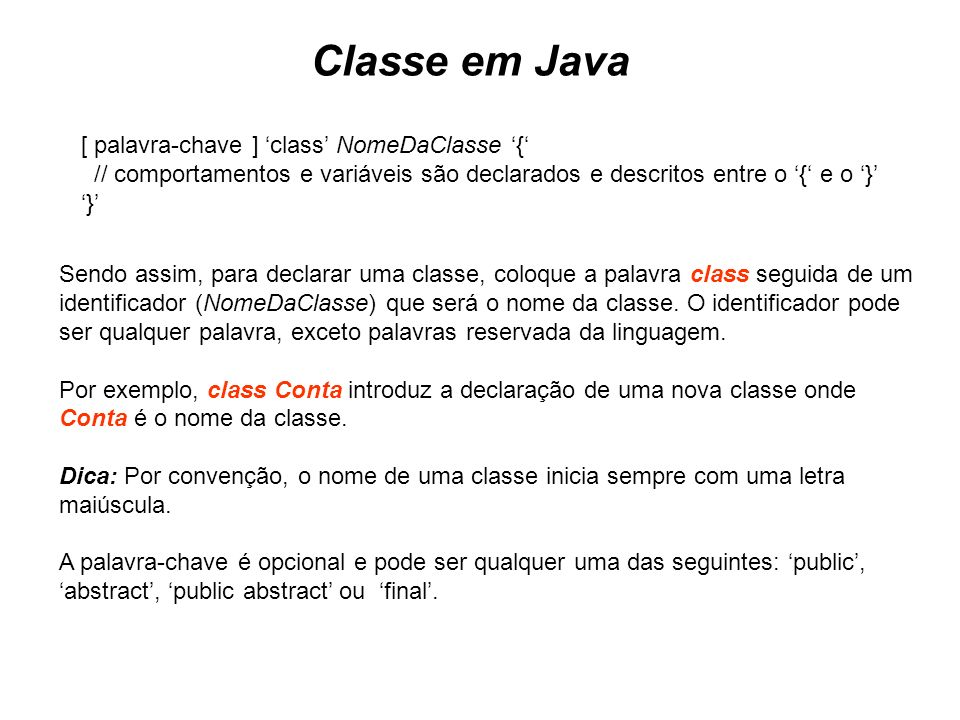 Classe em Java [ palavra-chave ] 'class' NomeDaClasse '{'